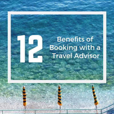 12 Benefits of Booking with a Travel Advisor